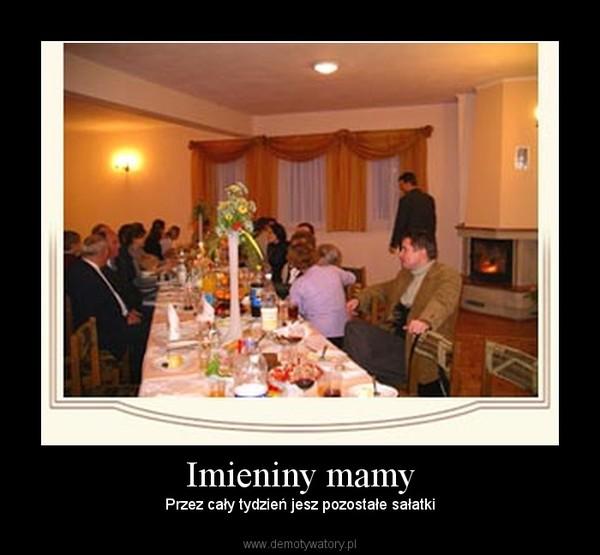 Imieniny Dla Mamy Imieniny Mamy – Demotywatory
