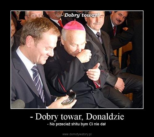 - Dobry towar, Donaldzie - - No przecież shitu bym Ci nie dał