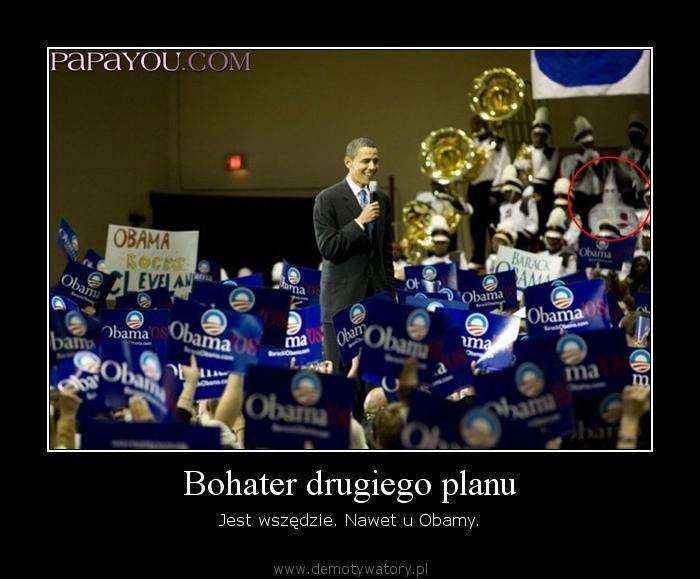 Bohater drugiego planu - Jest wszędzie. Nawet u Obamy.