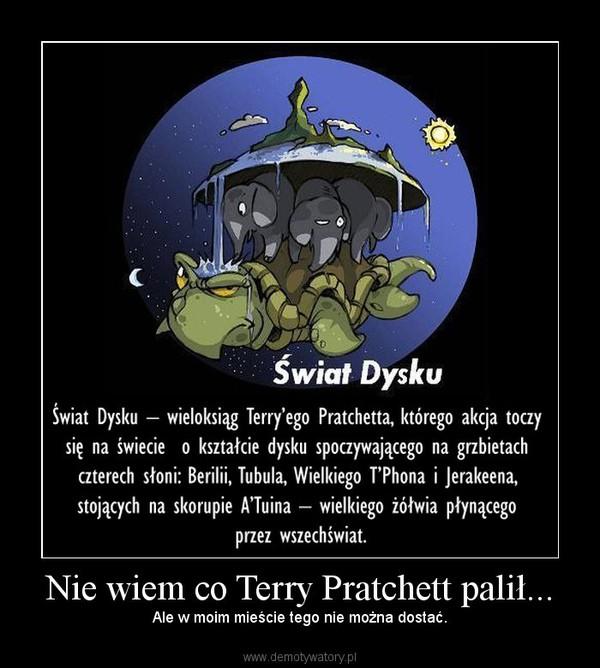 Nie Wiem Co Terry Pratchett Palił Demotywatorypl