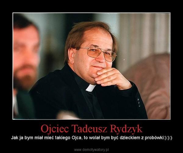 Ojciec Tadeusz Rydzyk Ojciec Tadeusz Rydzyk