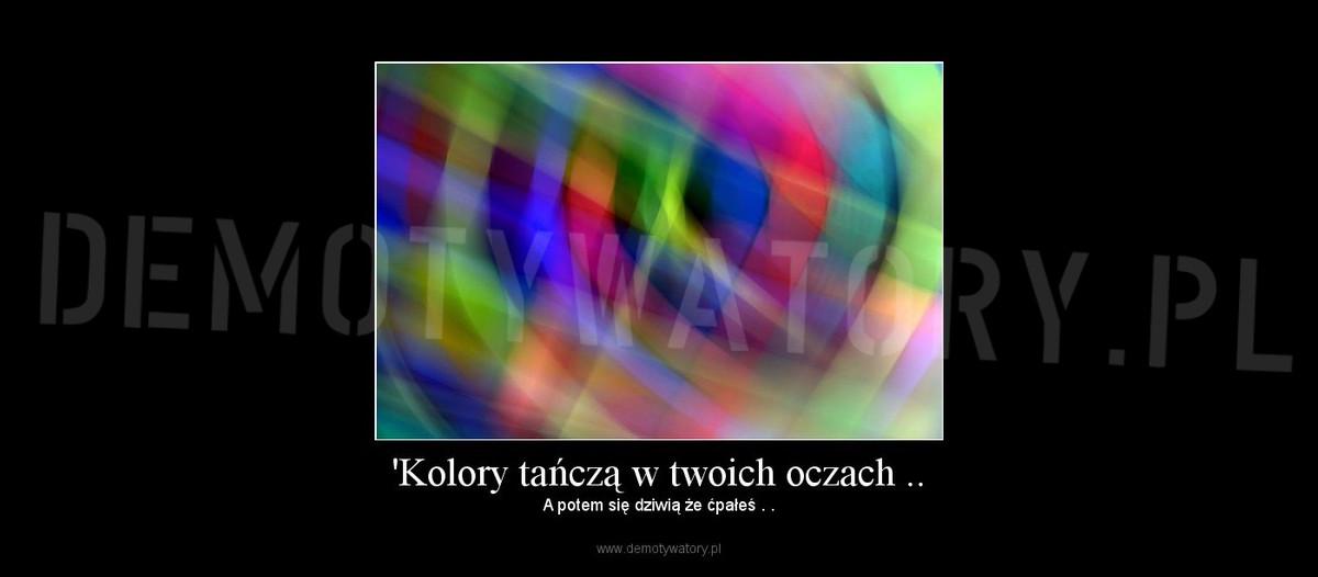 Kolory Tancza W Twoich Oczach Demotywatory Pl