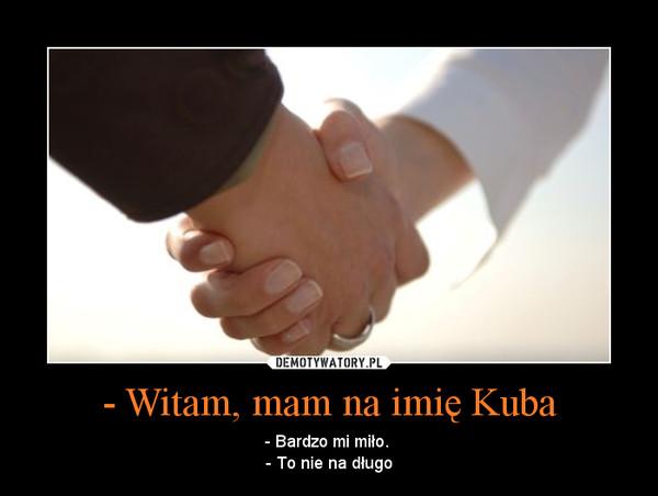 - Witam, mam na imię Kuba – Demotywatory.pl