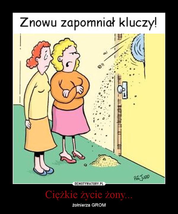 Ciężkie życie żony... – Demotywatory.pl