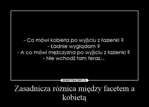 ca45cdccf89822 Zasadnicza różnica między facetem a kobietą – Demotywatory.pl