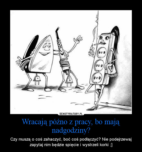 Wracają późno z pracy, bo mają nadgodziny? – Demotywatory.pl