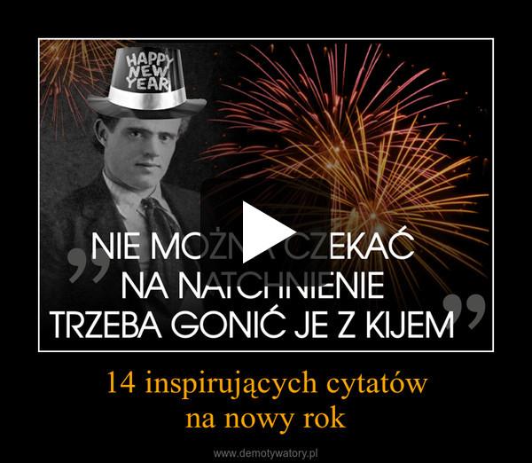 14 Inspirujących Cytatów Na Nowy Rok Demotywatorypl
