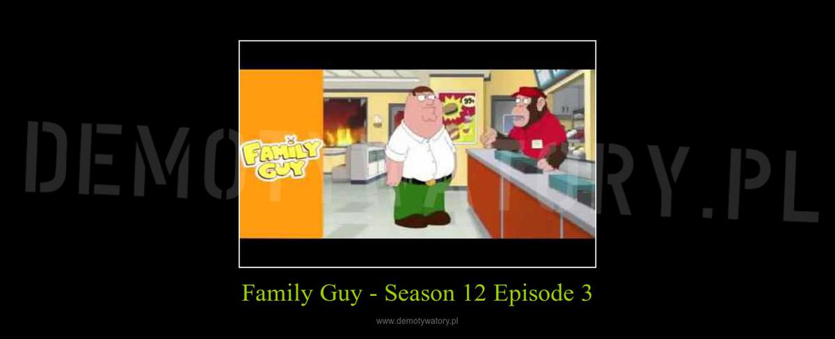 Family Guy - Season 12 Episode 3 – Demotywatory pl
