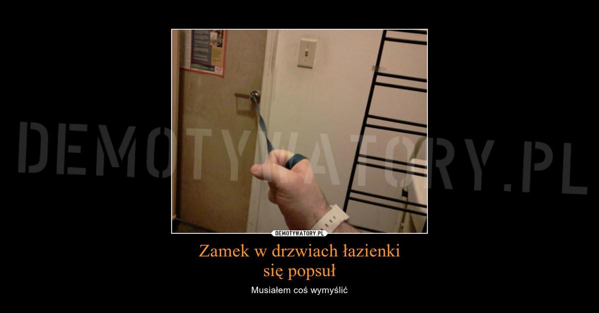 Zamek W Drzwiach łazienki Się Popsuł Demotywatorypl