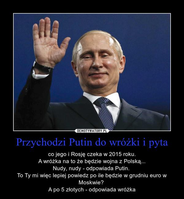 Przychodzi Putin Do Wróżki I Pyta Demotywatory Pl