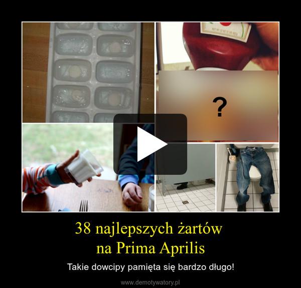 38 Najlepszych żartów Na Prima Aprilis Demotywatory Pl