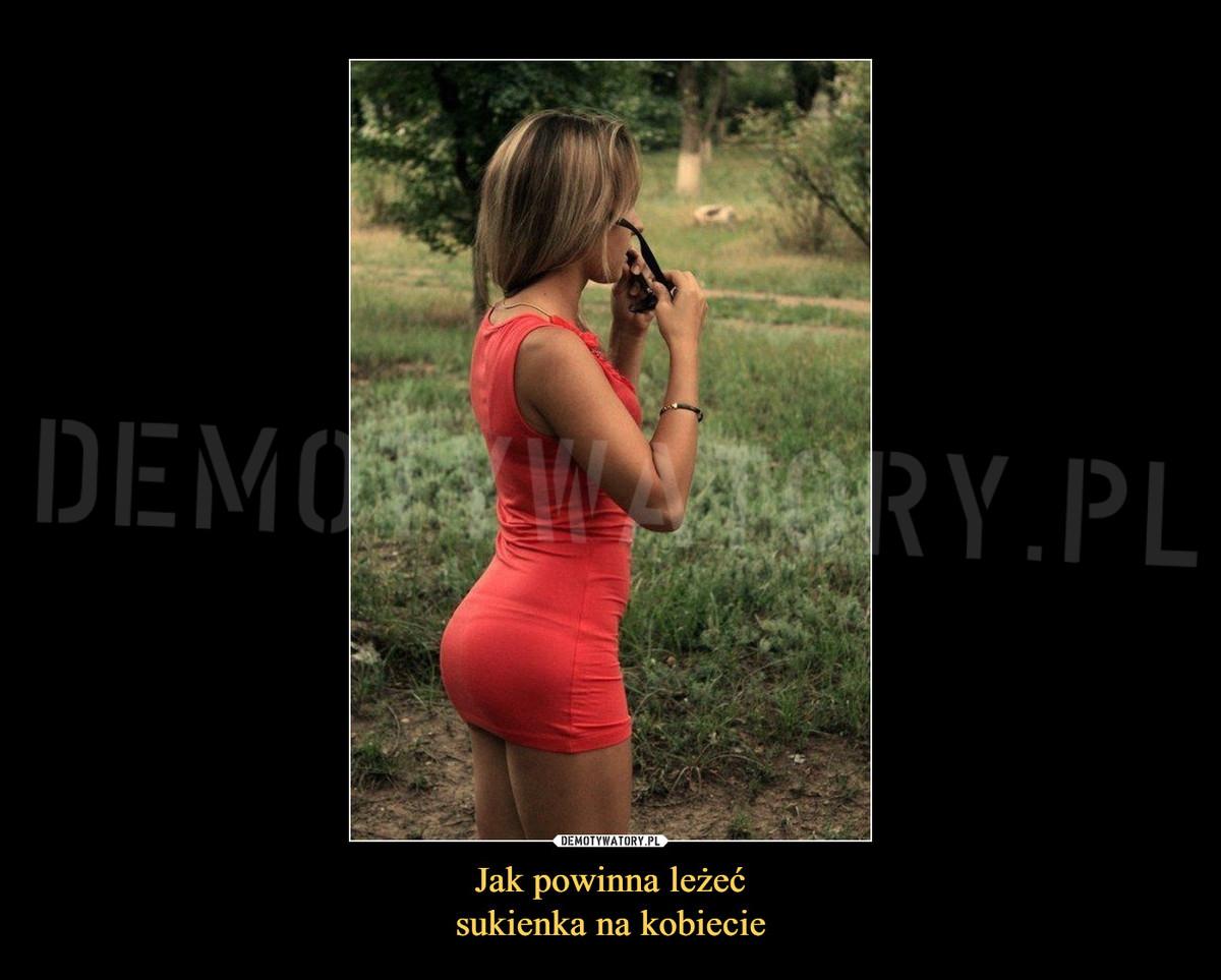 ad26cd1cca2e90 Jak powinna leżeć sukienka na kobiecie – Demotywatory.pl