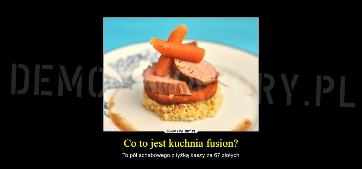 Co To Jest Kuchnia Fusion Demotywatorypl