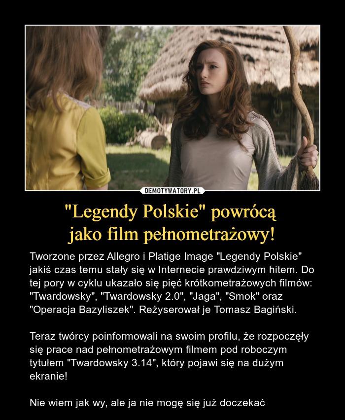 Legendy Polskie Powroca Jako Film Pelnometrazowy Demotywatory Pl