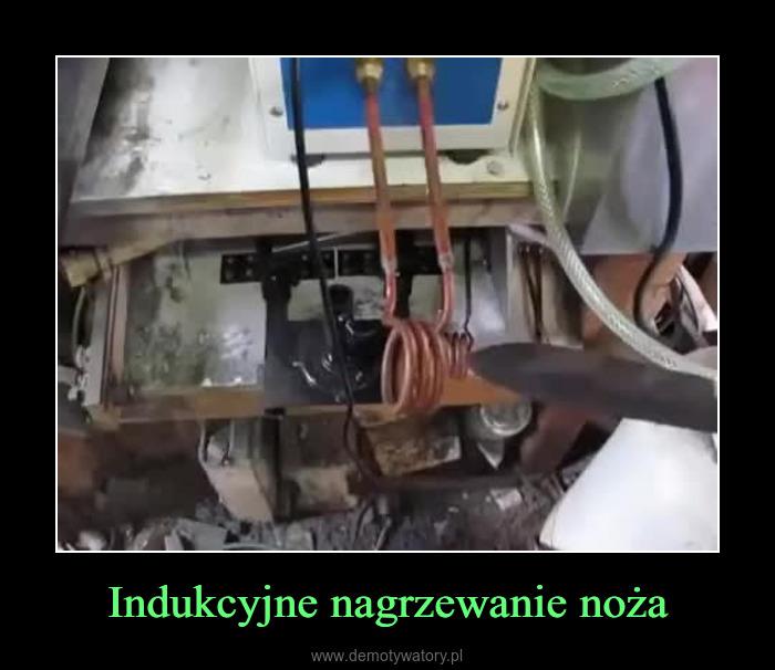 Indukcyjne nagrzewanie noża – Demotywatory.pl