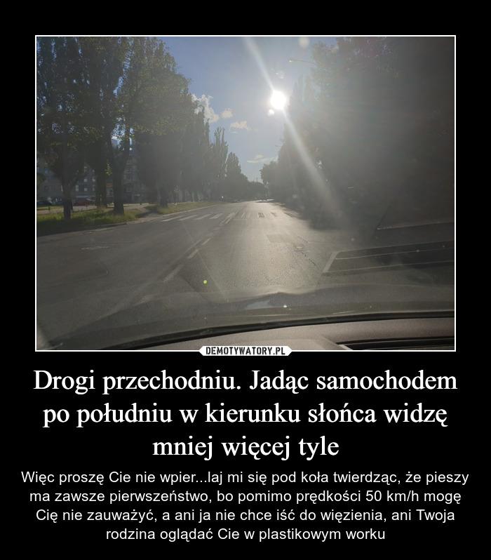 Drogi przechodniu. Jadąc samochodem po południu w kierunku słońca widzę mniej więcej tyle – Demotywatory.pl