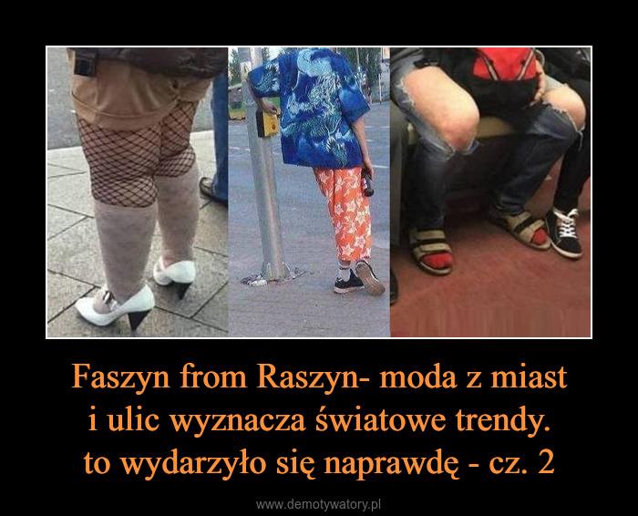 Faszyn From Raszyn Moda Z Miast I Ulic Wyznacza Swiatowe Trendy To Wydarzylo Sie Naprawde Cz 2 Demotywatory Pl