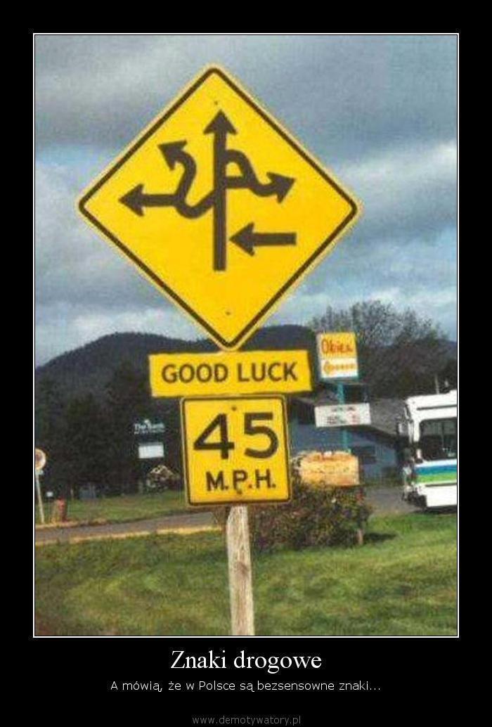 Znaki drogowe - A mówią, że w Polsce są bezsensowne znaki...