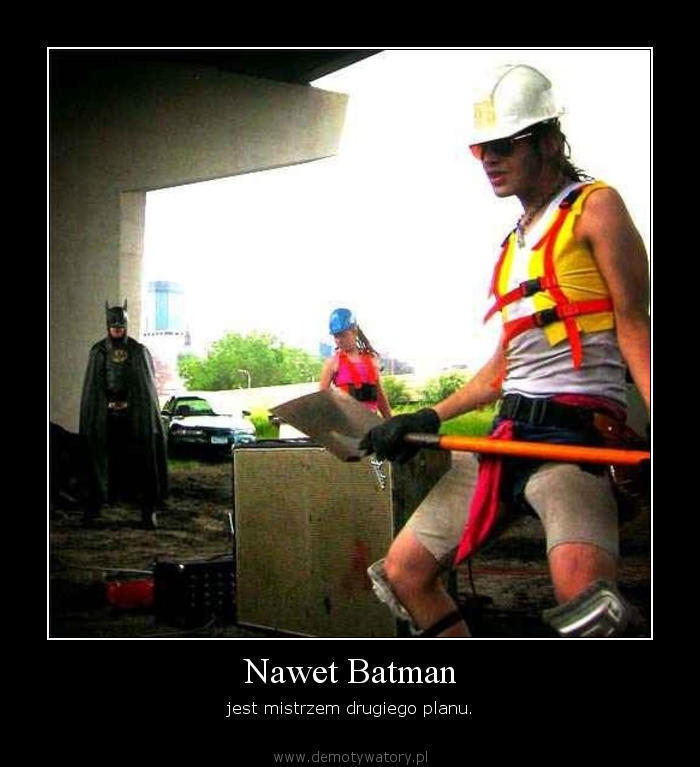 Nawet Batman - jest mistrzem drugiego planu.